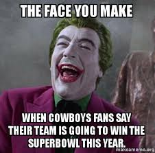 Cowboys Win Meme - the face you make when cowboys fans say their team is going to win