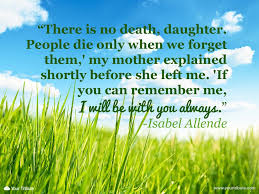 Love Quotes For Daughter by Quote Isabel Allende There Is No Death Your Tribute