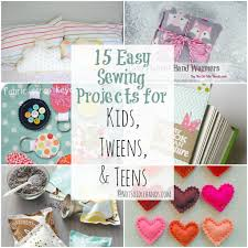 15 easy sewing projects for kids tweens and teens by