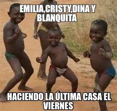 Meme Viernes - meme maker emiliacristydina y blanquita haciendo la ltima casa