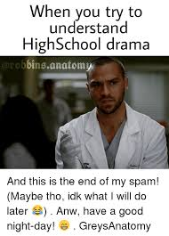 Highschool Memes - when you try to understand high school drama rob bins anatomy and