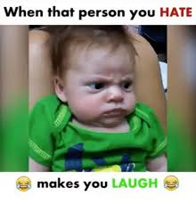 Memes That Make You Laugh - when that person you hate makes you laugh meme on me me
