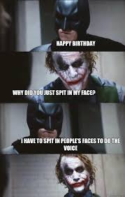 Happy Birthday Batman Meme - happy birthday why did you just spit in my face i have to spit in
