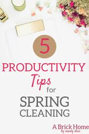 cleaning tips 5 productivity tips for spring cleaning a brick home