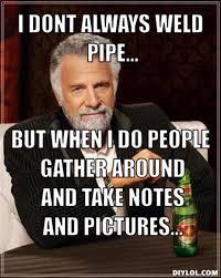 Welder Memes - pipe fitting memes image memes at relatably com