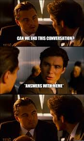 Meme Conversation - can we end this conversation answers with meme inception