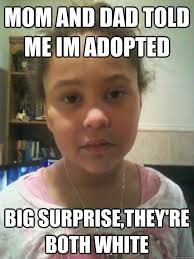 Adoption Meme - 8 things that adopted people are tired of hearing