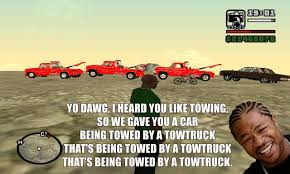 Yo Dawg Know Your Meme - san andreas towtrucks xzibit yo dawg know your meme
