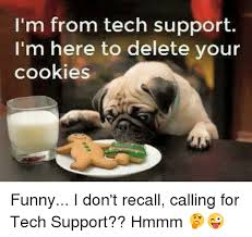 Tech Meme - i m from tech support i m here to delete your cookies funny i don