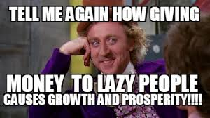 Lazy People Memes - meme creator tell me again how giving causes growth and