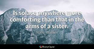 Words Of Comfort For Loss Of Sister Comforting Quotes Brainyquote