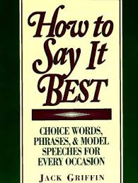 how to say it best choice words phrases and model speeches for