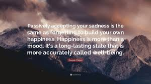 Long Lasting Love Quotes by Deepak Chopra Quote U201cpassively Accepting Your Sadness Is The Same