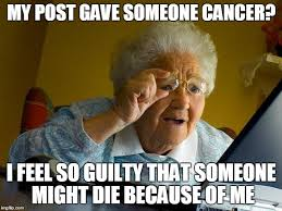 Gave Me Cancer Meme - grandma finds the internet meme imgflip