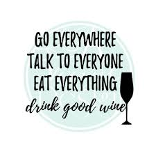 go everywhere talk to everyone eat everything drink good