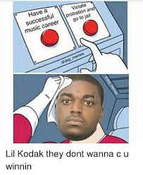 Music Memes - violate successful probation an jail music memes lil kodak they