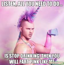You Need To Stop Meme - listen all you need to do is stop drinking then you will fart