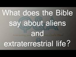 what does the bible say about aliens and extraterrestrial