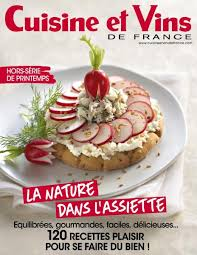 magazine cuisine et vins cuisine et vins de hors série n 37 printemps 2017