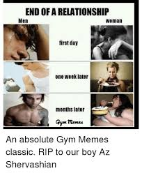 Gym Relationship Memes - end of a relationship men woman first day one week later months