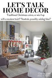let u0027s talk home decor traditional christmas colors or neutral