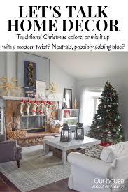Traditional Christmas Decor Let U0027s Talk Home Decor Traditional Christmas Colors Or Neutral