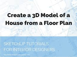 Create 3d Floor Plans by Sketchup Tutorial Create A 3d Model Of A House