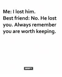 You Lost Me Meme - me lost him best friend no he lost you always remember you are worth