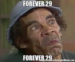 Generador Meme - forever 29 forever 29 meme de don ramon valdes imagenes