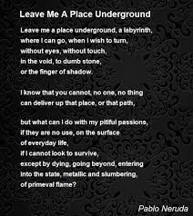 A Place When Leave Me A Place Underground Poem By Pablo Neruda Poem