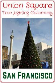 san francisco tree lighting 2017 union square christmas tree lighting 2017 event details