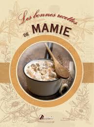 cuisine de mamie amazon fr les bonnes recettes de mamie collectif livres