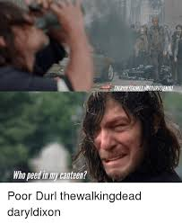 Daryl Dixon Memes - horrorvixeni01 who peed in my canteen poor durl thewalkingdead