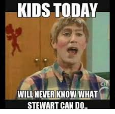 What Can I Do Meme - kids today will never know what stewart can do meme on me me