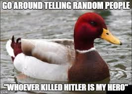 Advice Hitler Meme - malicious advice mallard meme imgflip