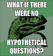 Philosoraptor Meme - what if there were no hypothetical questions philosoraptor mad