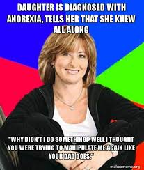 Anorexia Meme - daughter is diagnosed with anorexia tells her that she knew all