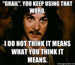 You Keep Using That Word Meme - image 636824 you keep using that word i do not think it means