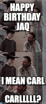 Walking Dead Happy Birthday Meme - happy birthday jaq carl walking dead meme on memegen