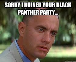 Forrest Gump Memes - sorry i ruined your black panther party epic forrest gump