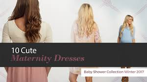 10 cute maternity dresses baby shower collection winter 2017 youtube