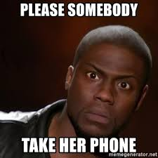 Phone Meme - please somebody take her phone kevin hart nigga meme generator