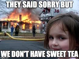 Sweet Tea Meme - disaster girl meme imgflip