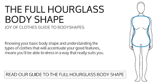 what to wear look best full hour glass body shape joy of clothes