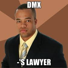 Dmx Meme - dmx s lawyer create meme