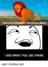 Mufasa Meme - simba you re falling behind i must ask you to mufasa i see what