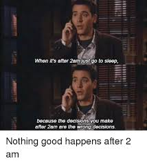 Go Sleep Meme - when it s after 2am just go to sleep because the decisions you make