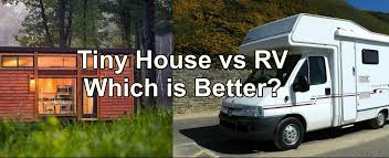 tiny houses on trailer vs rvs which is better tiny spaces living