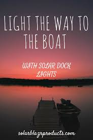 Solar Dock Lights Light The Way To The Boat With Solar Dock Lights