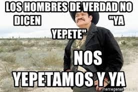 Memes De Cochiloco - los hombres de verdad no dicen ya yepete nos yepetamos y ya